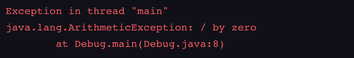 "Exception in thread ""main"" java.lang.ArithmeticException: / by zero at Debug.main(Debug.java:8)"